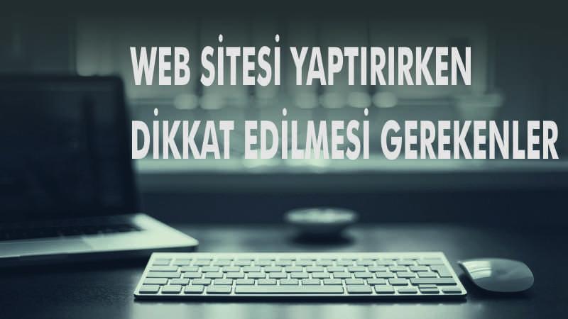 Web Sitesi Tasarımı Yaptırmak İsteyen Firmaların Dikkat Etmesi Gerekenler.